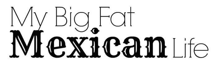 My Big Fat Mexican Life